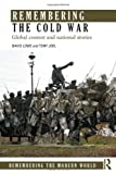 img - for Remembering the Cold War: Global Contest and National Stories (Remembering the Modern World) book / textbook / text book