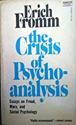 The Crisis of Psychoanalysis: Essays on Freud, Marx, and Social Psychology