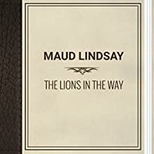 Maud Lindsay: The Lions in the Way (       UNABRIDGED) by Maud Lindsay Narrated by Ekaterina Semenova
