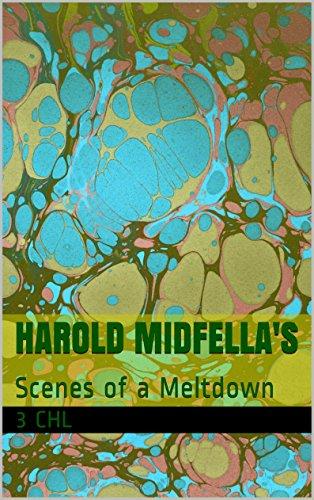 Harold Midfella's: Scenes of a Meltdown