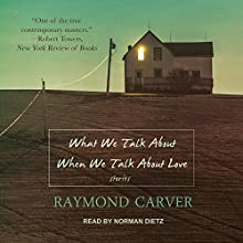 What We Talk About When We Talk About Love Audiobook by Raymond Carver Narrated by Norman Dietz