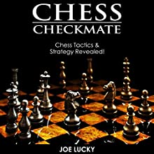 Chess Checkmate: Chess Tactics & Strategy Revealed! Audiobook by Joe Lucky Narrated by Millian Quinteros
