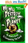 We Will Destroy Your Planet: An Alien...