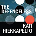The Defenceless (       UNABRIDGED) by Kati Hiekkapelto Narrated by Julie Masiey