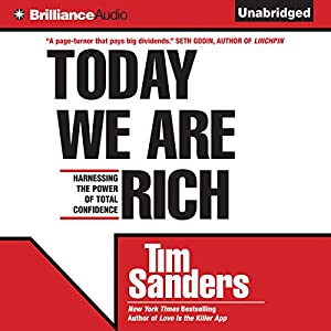 Today We Are Rich: Harnessing the Power of Total Confidence | [Tim Sanders]
