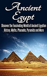 Ancient Egypt: Discover The Fascinating World Of Ancient Egyptian History, Myths, Pyramids And More: Ancient Egypt, Ancient Egypt Fiction, Ancient Rome, Ancient Greece, Egyptian History, Egypt by SK Angelis ebook deal