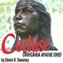 Cochise: Chiricahua Apache Chief: The Civilization of the American Indian Series Audiobook by Edwin R. Sweeney Narrated by S. George Lee