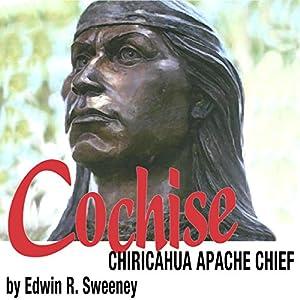 Cochise: Chiricahua Apache Chief Audiobook