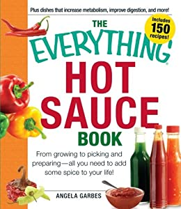 The Everything Hot Sauce Book: From growing to picking and preparing - all you ned to add some spice to your life! (Everything (Cooking)) by Adams Media