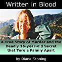 Written in Blood: A True Story of Murder and the Deadly 16-Year-Old Secret that Tore a Family Apart Audiobook by Diane Fanning Narrated by Rob Granniss
