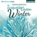 Turquoise Green Winter (       UNABRIDGED) by Carina Bartsch, Erik J. Macki (translator) Narrated by Amy McFadden