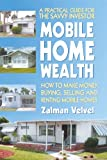 Mobile Home Wealth: How to Make Money Buying, Selling and Renting Mobile Homes
