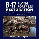 B-17 Flying Fortress Restoration | Jerome J McLaughlin