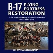 B-17 Flying Fortress Restoration | [Jerome J McLaughlin]