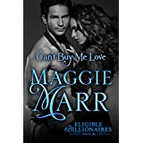 Can't Buy Me Love (The Eligible Billionaires Book 1) ~ Maggie Marr