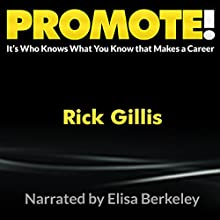 PROMOTE!: It's Who Knows What You Know That Makes a Career (       UNABRIDGED) by Rick Gillis Narrated by Elisa Berkeley