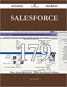 Salesforce 179 Success Secrets: 179 Most Asked Questions On Salesforce - What You Need To Know