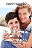 Introverts Guide To Conversation: Discover How To Go From Shy To Social in an Extroverts World