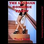 The Lesbian Bondage Party: A Lesbian Seduction Group Sex Erotica Story | Tracy Bond