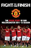 Fight to the Finish 2011-12: The Inside Story of Our Rollercoaster 2011-2012 Season