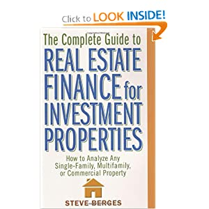 The Complete Guide to Real Estate Finance for Investment Properties: How to Analyze Any Single-Family, Multifamily, or Comme