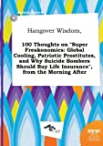 img - for Hangover Wisdom, 100 Thoughts on Super Freakonomics: Global Cooling, Patriotic Prostitutes, and Why Suicide Bombers Should Buy Life Insurance, from book / textbook / text book