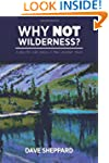 Why Not Wilderness?: A Plea for Wild...
