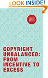 Copyright Unbalanced: From Incentive to Excess