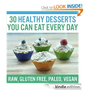 Free Kindle Book: 30 Healthy Desserts You Can Eat Every Day, by Nathalie Lussier. Publication Date: May 9, 2012