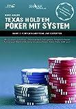 Texas Hold'em - Poker mit System 2: Band II - Fortgeschrittene und Experten - Mit System zum Profi: Shorthanded Cashgames, fortgeschrittenes Turnierspiel, ... Zusatzsoftware, Poker Tells, ICM, uvm.