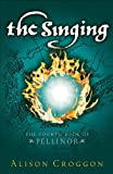 The Singing: The Fourth Book of Pellinor (Pellinor Trilogy 4)