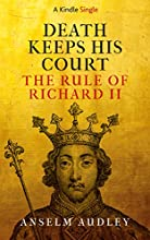 Death Keeps His Court: The Rule of Richard II Audiobook by Anselm Audley Narrated by James Warrior