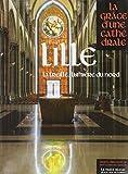 echange, troc Collectif - Lille - La Grâce d'une Cathédrale