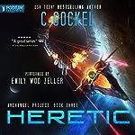 Heretic: Archangel Project, Book 3   C. Gockel