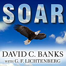 Soar: How Boys Learn, Succeed, and Develop Character the Eagle Way (       UNABRIDGED) by David Banks, G.F. Lichtenberg (contributor) Narrated by Sean Crisden