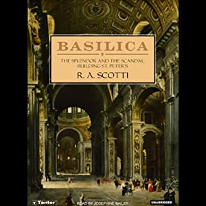 Basilica: The Splendor and the Scandal: Building St. Peter's | [R.A. Scotti]
