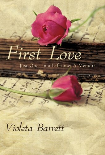 Book: First Love - Just Once in a Lifetime - A Memoir by Violeta Barrett