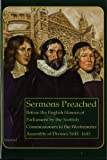 Sermons Preached Before the English Parliament By the Scottish Commissioners to the Westminster Assembly of Divines 1643-1645.