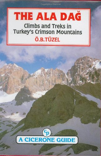 The Ala Dag, Climbs and Treks in Turkeys Crimson Mountai