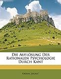 img - for Die Aufl sung Der Rationalen Psychologie Durch Kant (German Edition) book / textbook / text book