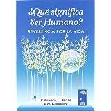 Que Significa Ser Humano? Reverencia Por La Vida