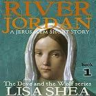River Jordan: A Jerusalem Short Story: The Dove and the Wolf, Book 1 Hörbuch von Lisa Shea Gesprochen von: Jennifer L. Vorpahl