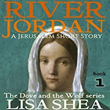 River Jordan: A Jerusalem Short Story: The Dove and the Wolf, Book 1 Audiobook by Lisa Shea Narrated by Jennifer L. Vorpahl