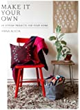 Make It Your Own: 25 Stylish Projects For Your Home