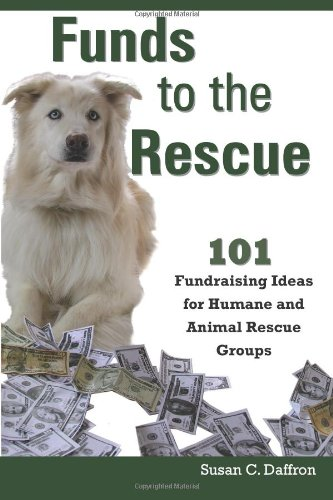 Funds To The Rescue: 101 Fundraising Ideas For Humane And Animal Rescue Groups front-504163
