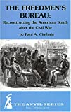 The Freedmen's Bureau: Reconstructing the American South After the Civil War (Anvil Series) (Anvil Series (Huntington, N.Y.).)