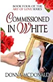 Commissioned In White: Book Four of the Art Of Love Series (Volume 4) (1480180408) by McDonald, Donna