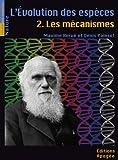 L'évolution des espèces. Tome 2- Les Mécanismes