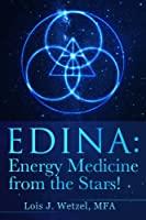 EDINA: Energy Medicine from the Stars! Shamanism for the 21st Century and Beyond (English Edition)