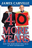 40 More Years: How the Democrats Will Rule the Next Generation (1416596283) by Carville, James